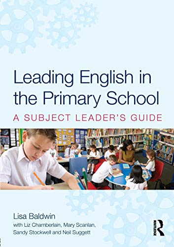 Leading English in the Primary School By Lisa Baldwin (University of Winchester, UK)