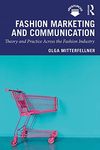 Fashion Marketing and Communication By Olga Mitterfellner (London College of Fashion, UK)