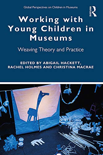 Working with Young Children in Museums By Abigail Hackett (Manchester Metropolitan University, UK)