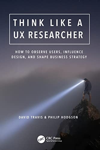 Think Like a UX Researcher By David Travis (System Concepts, London, UK)