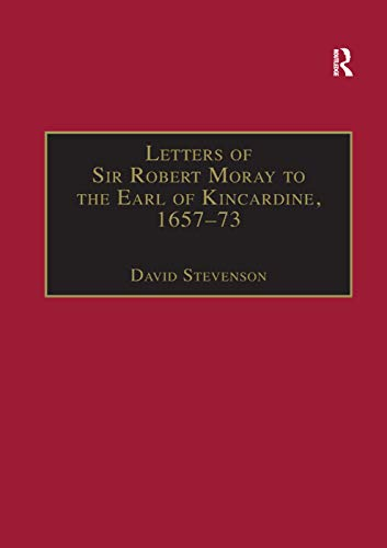 Letters of Sir Robert Moray to the Earl of Kincardine, 1657-73 By David Stevenson