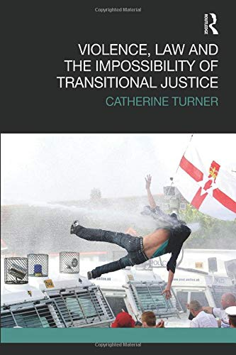 Violence, Law and the Impossibility of Transitional Justice By Catherine Turner