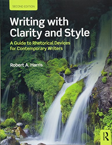 Writing with Clarity and Style: A Guide to Rhetorical Devices for Contemporary Writers by Robert A. Harris