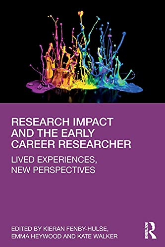Research Impact and the Early Career Researcher By Edited by Kieran Fenby-Hulse