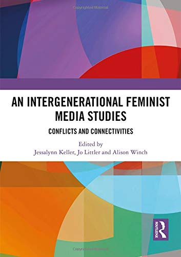 An Intergenerational Feminist Media Studies By Edited by Jessalynn Keller (University of Calgary, Canada)