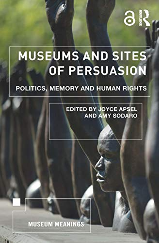 Museums and Sites of Persuasion By Joyce Apsel
