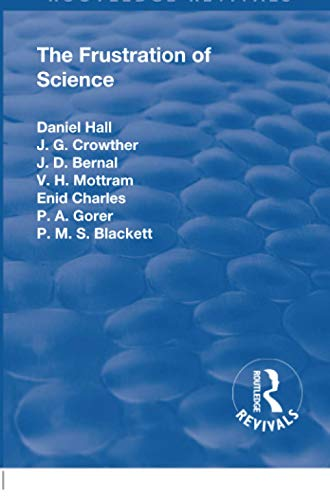 Revival: The Frustration of Science (1935) By Alfred Daniel, Sir, K.C.B. Hall