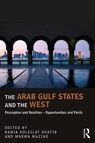 The Arab Gulf States and the West By Dania Koleilat Khatib