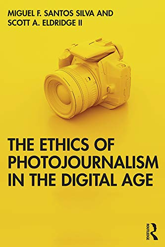 The Ethics of Photojournalism in the Digital Age By Miguel Franquet Santos Silva