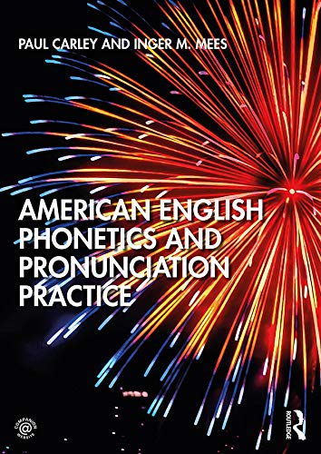 American English Phonetics and Pronunciation Practice By Paul Carley (University of Leicester, UK)