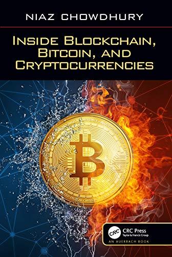 Inside Blockchain, Bitcoin, and Cryptocurrencies By Niaz Chowdhury