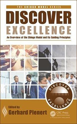 Discover Excellence: An Overview of the Shingo Model and Its Guiding Principles by Gerhard J. Plenert (MainStream GS, LLC, Carmichael, California, USA)