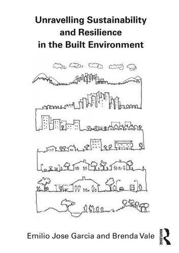 Unravelling Sustainability and Resilience in the Built Environment By Emilio Jose Garcia (University of Auckland, New Zealand)