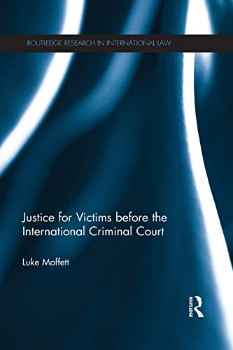 Justice for Victims before the International Criminal Court By Luke Moffett (Queen's University Belfast)