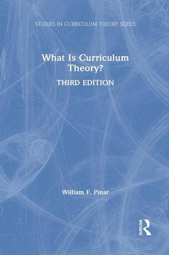 What Is Curriculum Theory? By William F. Pinar (University of British Columbia, Canada)