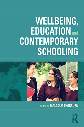Wellbeing, Education and Contemporary Schooling By Malcolm Thorburn (The University of Edinburgh, UK)