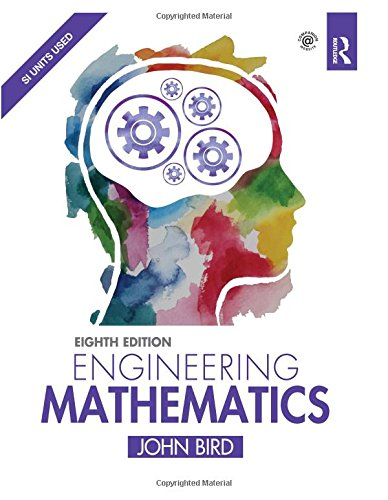 Engineering Mathematics, 8th ed By John Bird (formerly Senior Lecturer, HMS Sultan, UK)