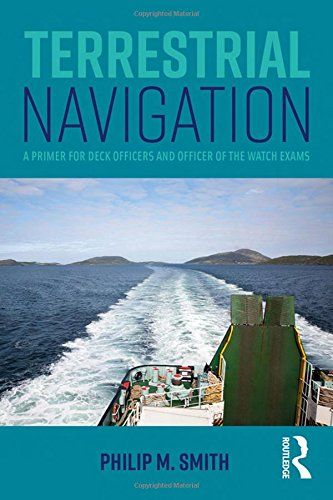 Terrestrial Navigation: A Primer for Deck Officers and Officer of the Watch Exams by Philip M. Smith