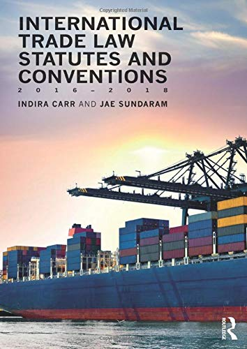 International Trade Law Statutes and Conventions 2016-2018 by Indira Carr (University of Surrey, UK)