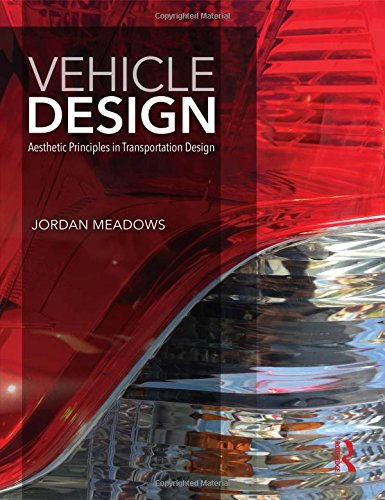 Vehicle Design: Aesthetic Principles in Transportation Design By Jordan Meadows (Art Center College of Design in Pasadena, California, and Ford Motor Company in Irvine, California, USA)