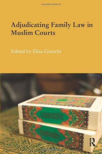 Adjudicating Family Law in Muslim Courts By Edited by Elisa Giunchi (University of Milan, Italy)
