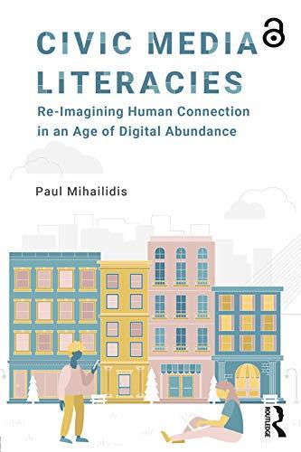 Civic Media Literacies By Paul Mihailidis (Emerson College, USA)