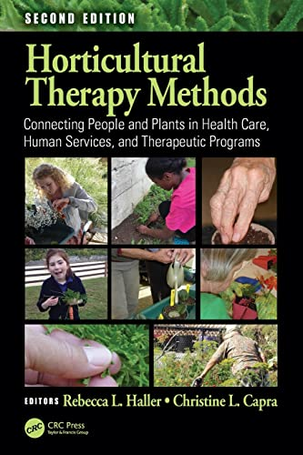 Horticultural Therapy Methods By Edited by Rebecca L. Haller (Horticultural Therapy Institute, Denver, Colorado, USA)
