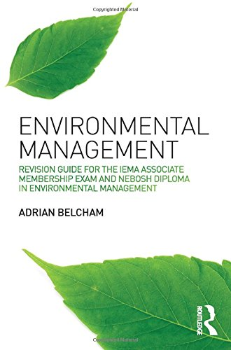 Environmental Management:: Revision Guide for the IEMA Associate Membership Exam and NEBOSH Diploma in Environmental Management By Adrian Belcham (B.S.c, M.S.c)