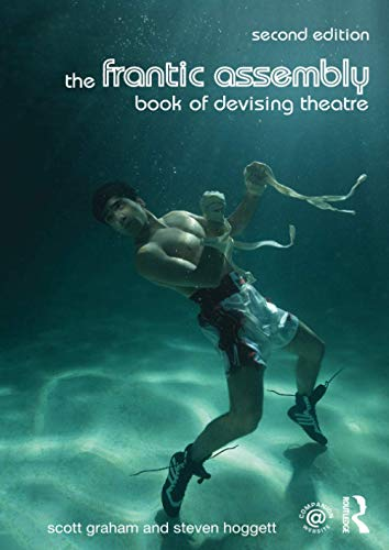 The Frantic Assembly Book of Devising Theatre by Scott Graham