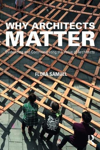 Why Architects Matter By Flora Samuel (Professor of Architecture, University of Reading, UK)