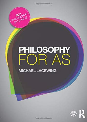 Philosophy for AS: Epistemology and Philosophy of Religion by Michael Lacewing (Heythrop College, University of London, UK)