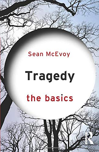 Tragedy: The Basics By Sean McEvoy (Varndean Sixth Form College, UK.)