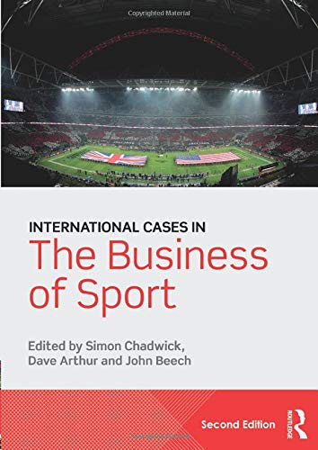 International Cases in the Business of Sport Edited by Simon Chadwick