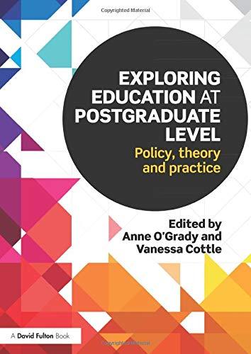 Exploring Education at Postgraduate Level By Anne O'Grady (Nottingham Trent University, UK)