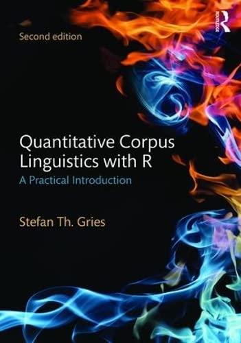 Quantitative Corpus Linguistics with R: A Practical Introduction by Stefan Thomas Gries