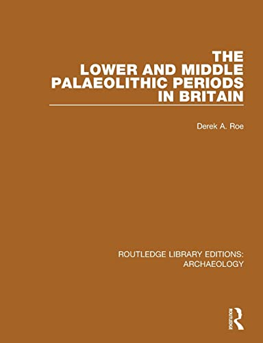 The Lower and Middle Palaeolithic Periods in Britain By Derek A. Roe