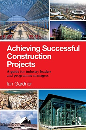 Achieving Successful Construction Projects By Ian Gardner