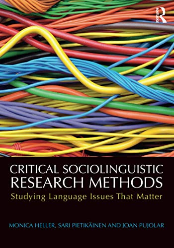 Critical Sociolinguistic Research Methods: Studying Language Issues That Matter By Monica Heller