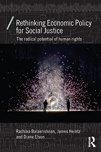 Rethinking Economic Policy for Social Justice: The radical potential of human rights by Radhika Balakrishnan (Professor Rutgers University, USA)