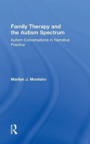 Family Therapy and the Autism Spectrum By Marilyn J. Monteiro (in private practice, Texas, USA)
