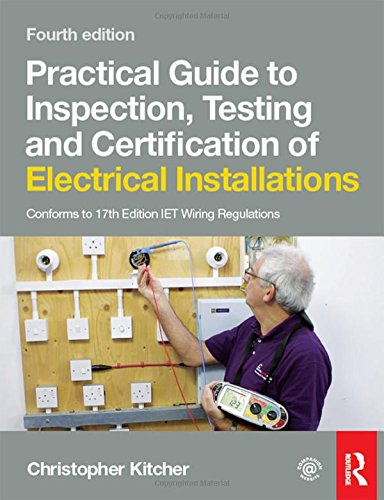 Practical Guide to Inspection, Testing and Certification of Electrical Installations, 4th ed By Christopher Kitcher (Central Sussex College, UK)
