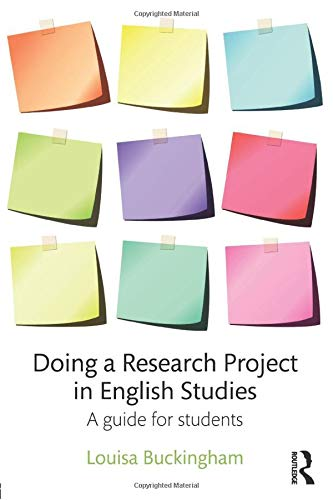 Doing a Research Project in English Studies By Louisa Buckingham (University of Auckland, New Zealand)
