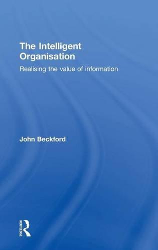 The Intelligent Organisation By John Beckford (Loughborough University, UK)