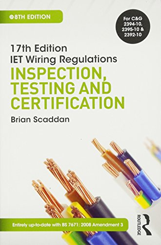 17th Ed IET Wiring Regulations: Inspection, Testing & Certification, 8th ed By Brian Scaddan (formerly of Brian Scaddan Associates, UK)