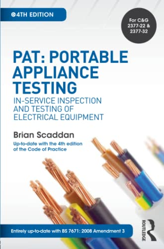 PAT: Portable Appliance Testing, 4th ed: In-Service Inspection and Testing of Electrical Equipment by Brian Scaddan (formerly of Brian Scaddan Associates, UK)