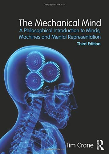 The Mechanical Mind: A Philosophical Introduction to Minds, Machines and Mental Representation by Tim Crane (University of Cambridge, UK)