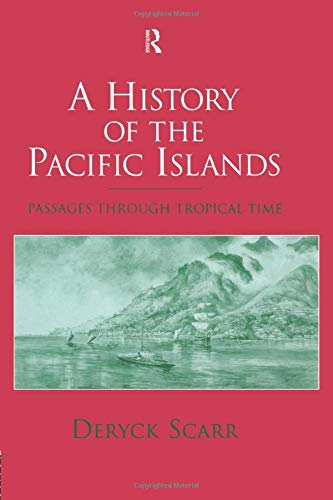 A History of the Pacific Islands By Deryck Scarr