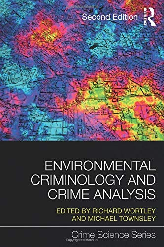 Environmental Criminology and Crime Analysis (Crime Science Series) By Edited by Richard Wortley (UCL Jill Dando Institute of Security and Crime Science, UK)