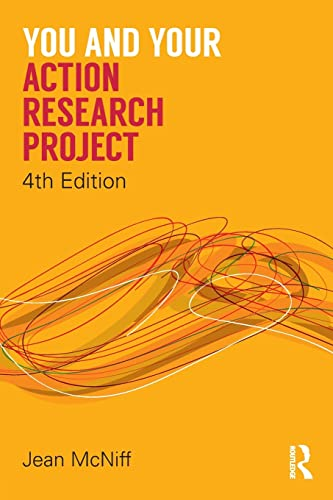 You and Your Action Research Project By Jean McNiff (Educational Consultant, UK)