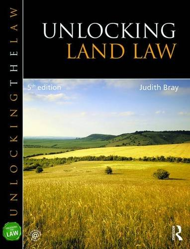 Unlocking Land Law (Unlocking the Law) By Judith Bray (University of Buckingham, UK)